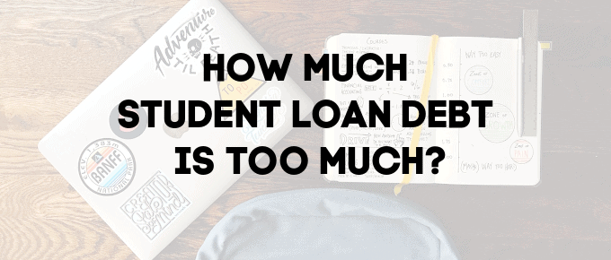 how much student loan debt is too much